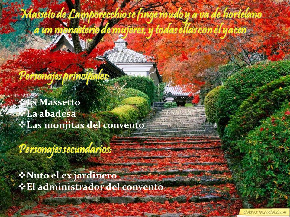 Personajes principales: Es Massetto La abadesa Las monjitas del convento Personajes secundarios: Nuto el ex jardinero El administrador del convento Ma