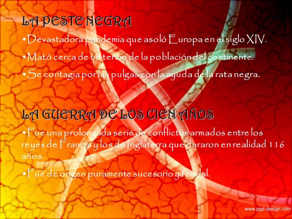 LA PESTE NEGRA Devastadora pandemia que asoló Europa en el siglo XIV. Mató cerca de un tercio de la población del continente. Se contagia por las pulg