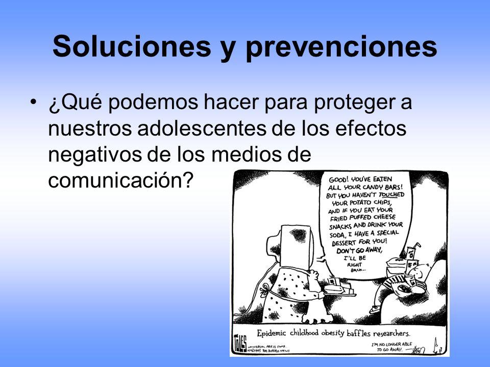 Soluciones y prevenciones ¿Qué podemos hacer para proteger a nuestros adolescentes de los efectos negativos de los medios de comunicación?