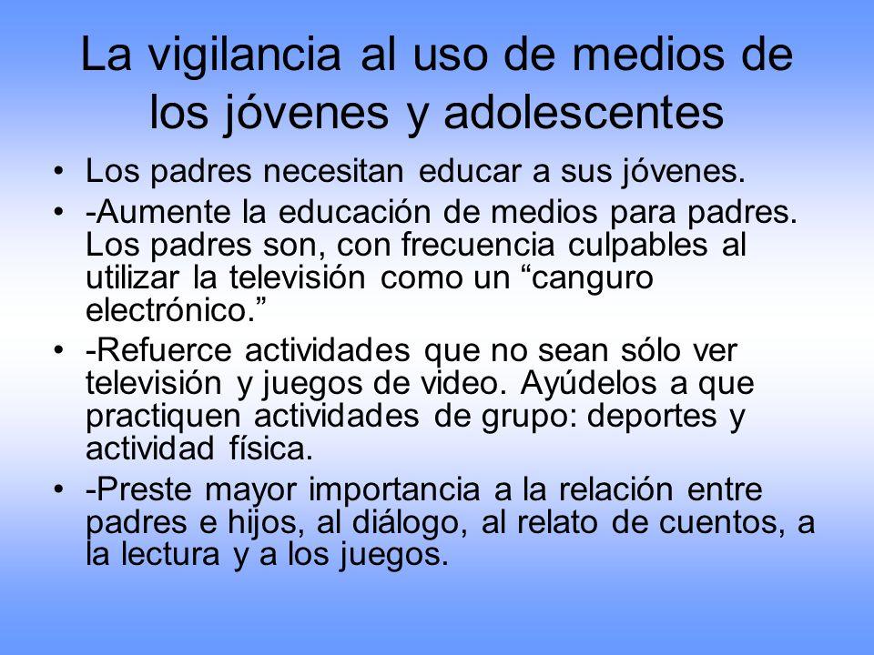 La vigilancia al uso de medios de los jóvenes y adolescentes Los padres necesitan educar a sus jóvenes. -Aumente la educación de medios para padres. L