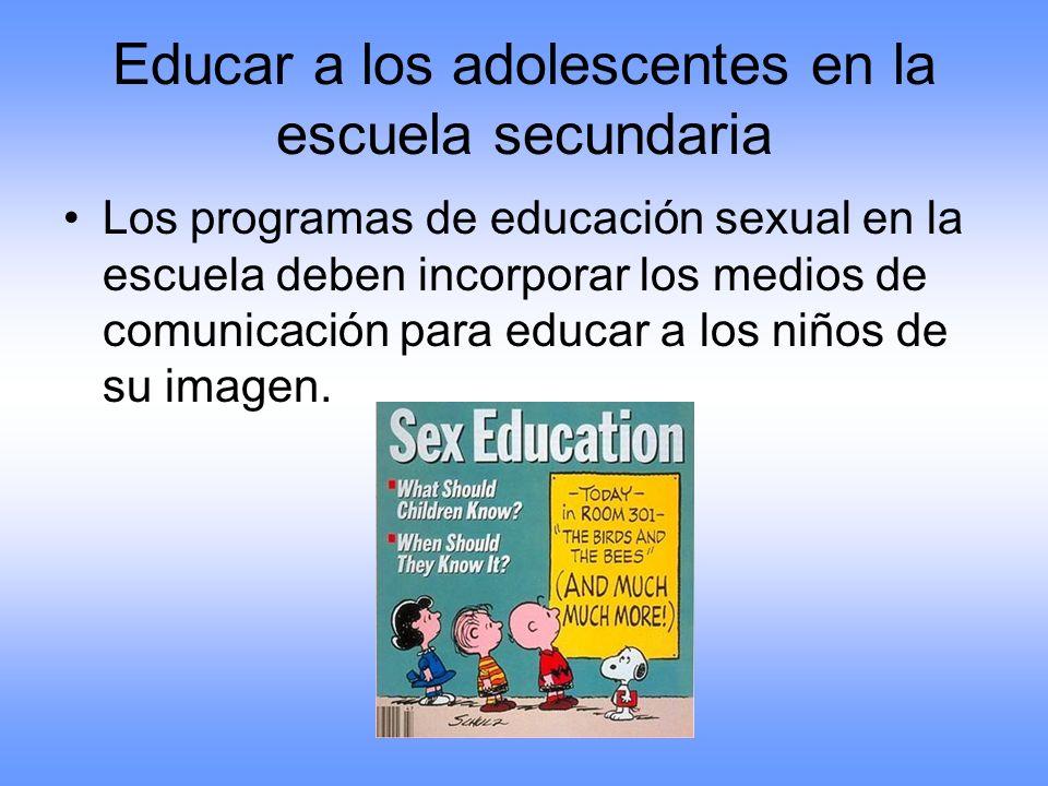 Educar a los adolescentes en la escuela secundaria Los programas de educación sexual en la escuela deben incorporar los medios de comunicación para ed