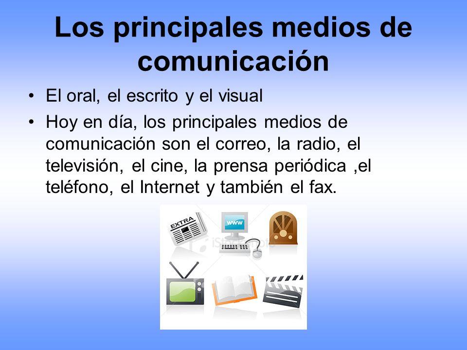 Los principales medios de comunicación El oral, el escrito y el visual Hoy en día, los principales medios de comunicación son el correo, la radio, el