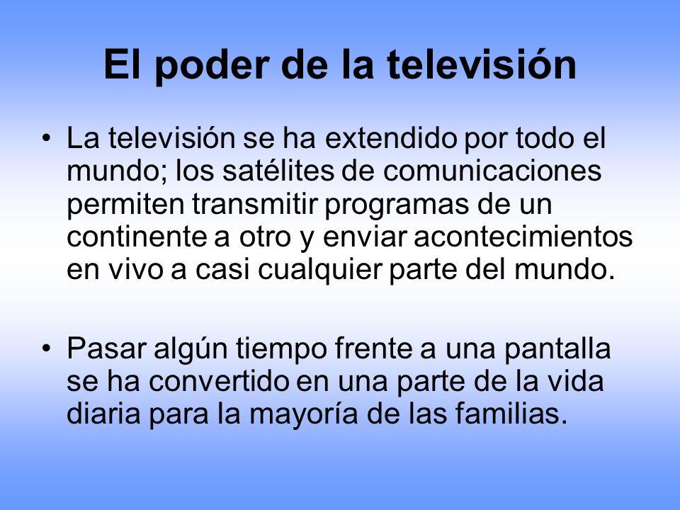 El poder de la televisión La televisión se ha extendido por todo el mundo; los satélites de comunicaciones permiten transmitir programas de un contine