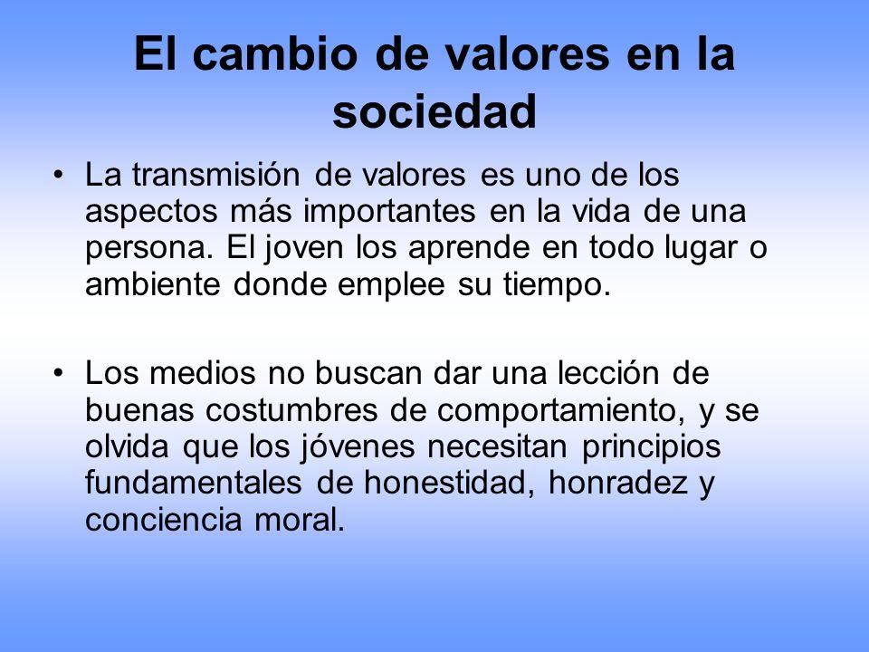 El cambio de valores en la sociedad La transmisión de valores es uno de los aspectos más importantes en la vida de una persona. El joven los aprende e