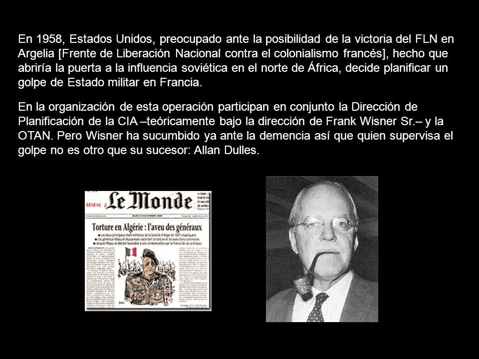 En 1958, Estados Unidos, preocupado ante la posibilidad de la victoria del FLN en Argelia [Frente de Liberación Nacional contra el colonialismo francés], hecho que abriría la puerta a la influencia soviética en el norte de África, decide planificar un golpe de Estado militar en Francia.