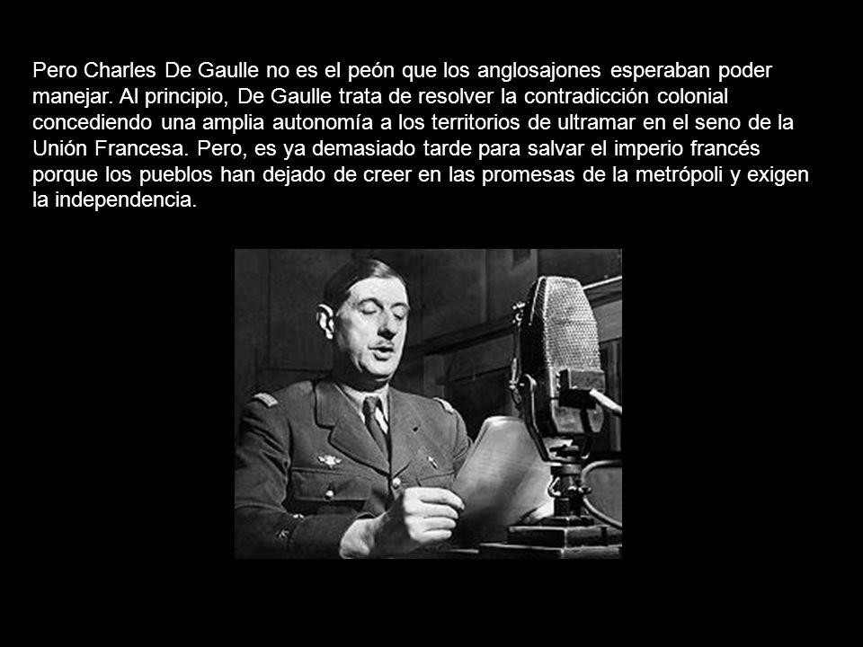 Pero Charles De Gaulle no es el peón que los anglosajones esperaban poder manejar.