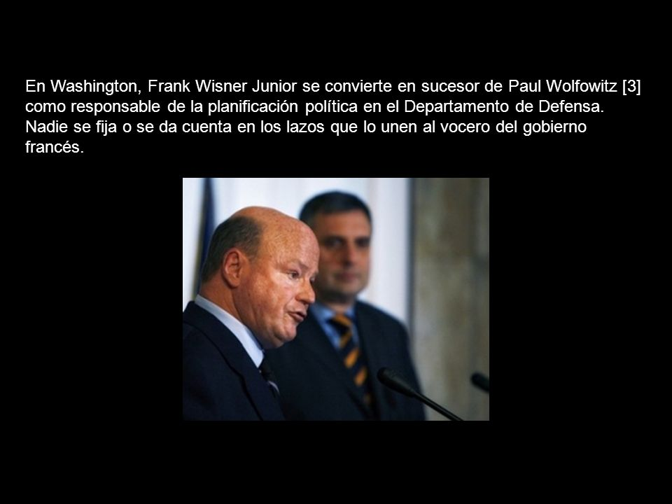 En Washington, Frank Wisner Junior se convierte en sucesor de Paul Wolfowitz [3] como responsable de la planificación política en el Departamento de Defensa.