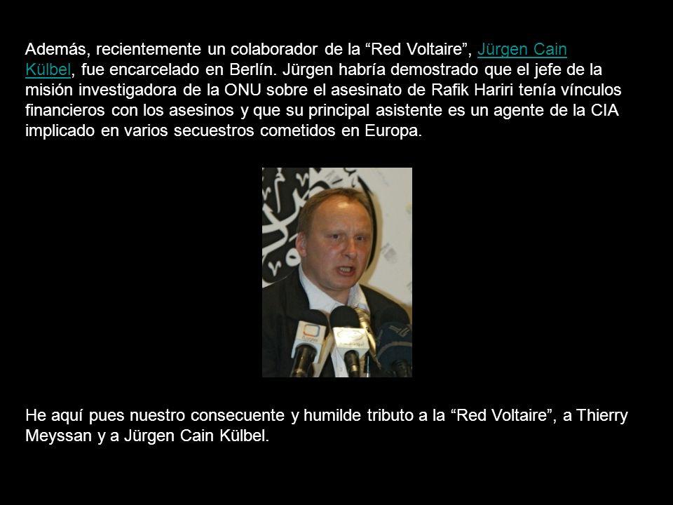 Además, recientemente un colaborador de la Red Voltaire, Jürgen Cain Külbel, fue encarcelado en Berlín.