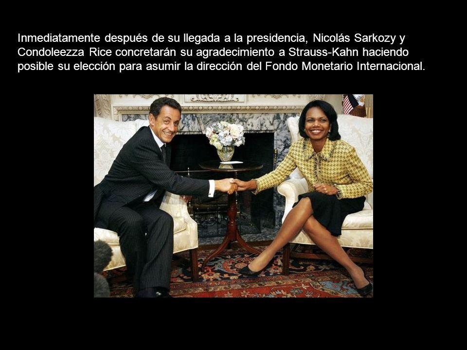 Inmediatamente después de su llegada a la presidencia, Nicolás Sarkozy y Condoleezza Rice concretarán su agradecimiento a Strauss-Kahn haciendo posible su elección para asumir la dirección del Fondo Monetario Internacional.