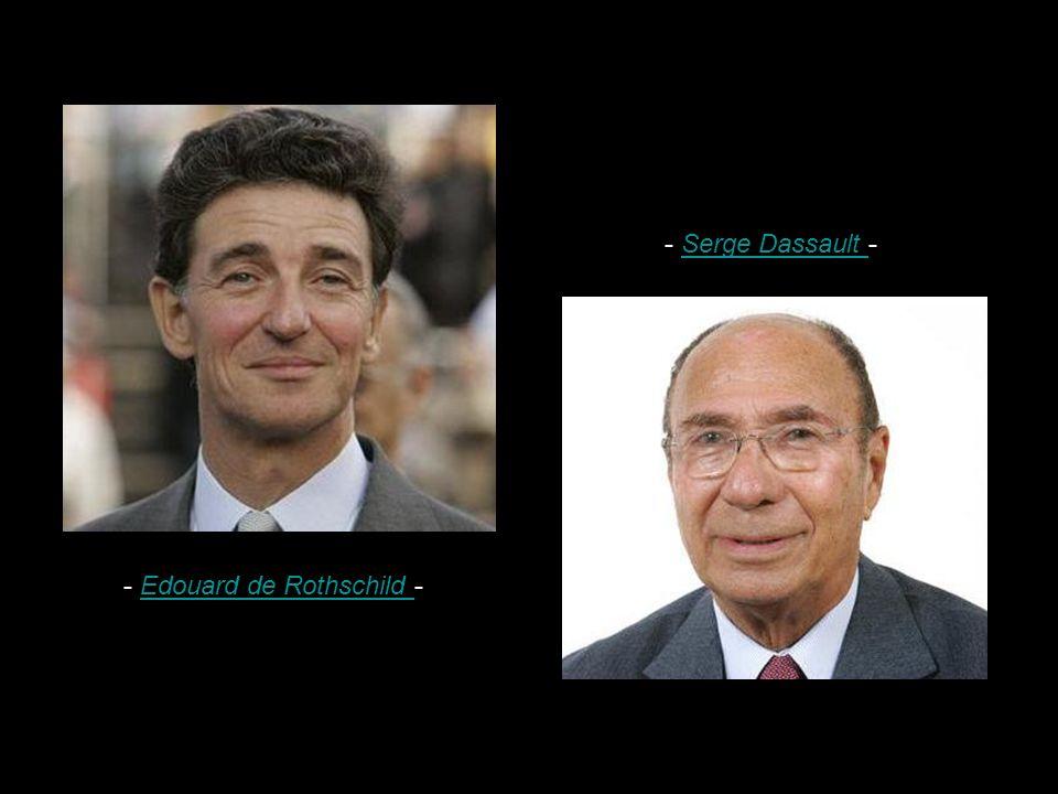 - Edouard de Rothschild -Edouard de Rothschild - Serge Dassault -Serge Dassault