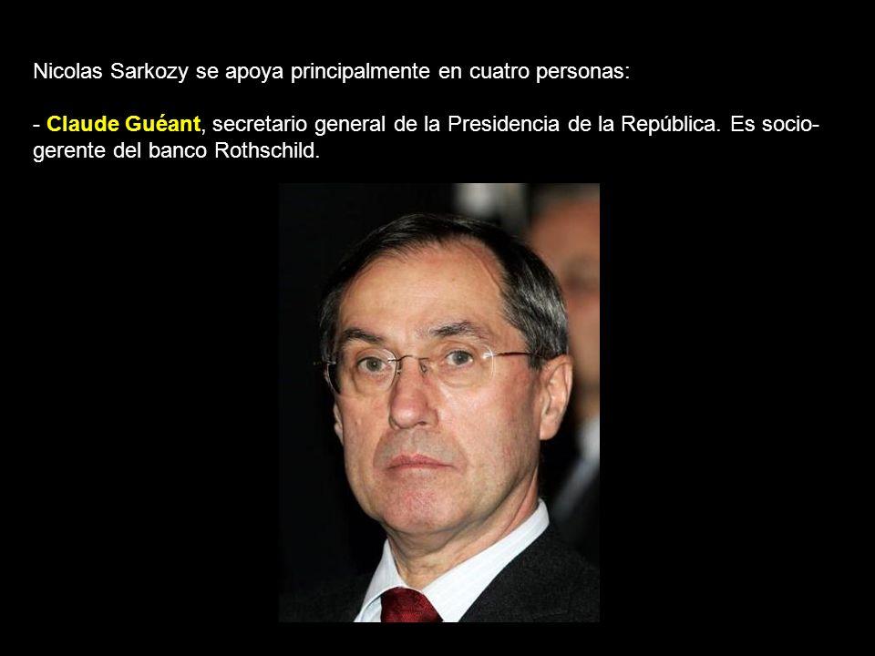 Nicolas Sarkozy se apoya principalmente en cuatro personas: - Claude Guéant, secretario general de la Presidencia de la República.