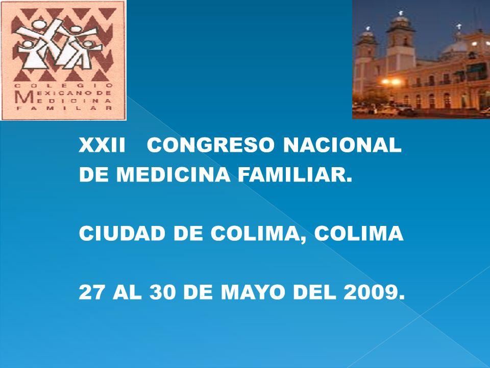 XXII CONGRESO NACIONAL DE MEDICINA FAMILIAR. CIUDAD DE COLIMA, COLIMA 27 AL 30 DE MAYO DEL 2009.