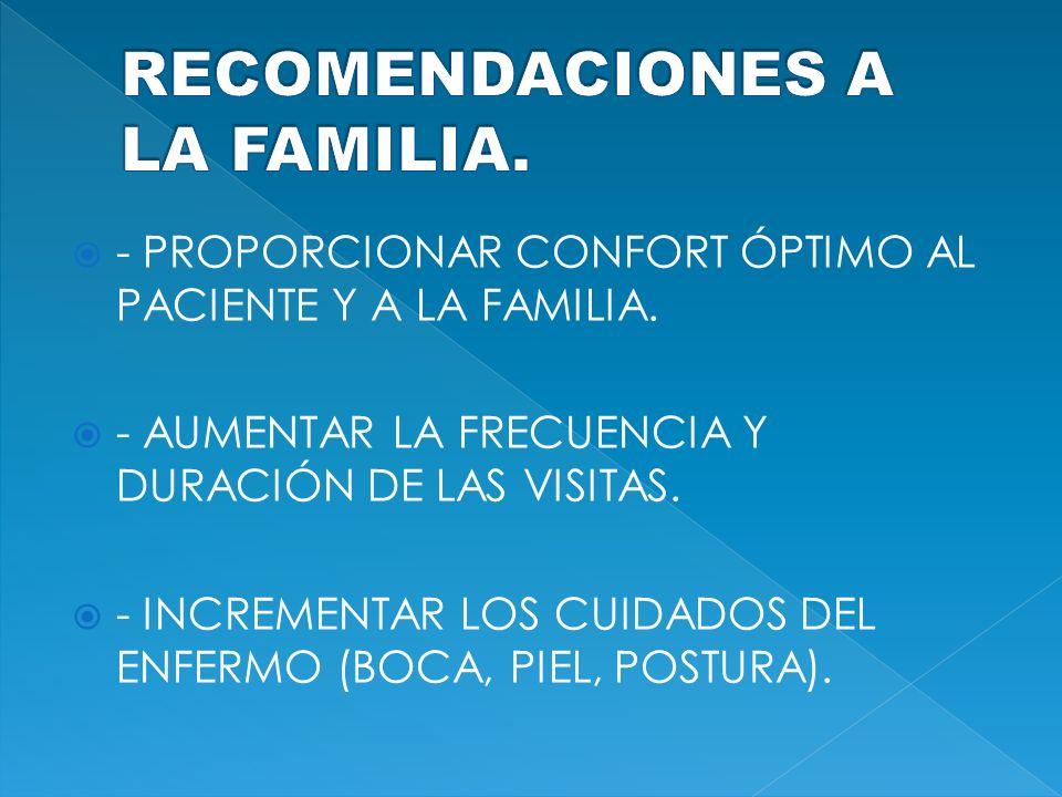 - PROPORCIONAR CONFORT ÓPTIMO AL PACIENTE Y A LA FAMILIA. - AUMENTAR LA FRECUENCIA Y DURACIÓN DE LAS VISITAS. - INCREMENTAR LOS CUIDADOS DEL ENFERMO (