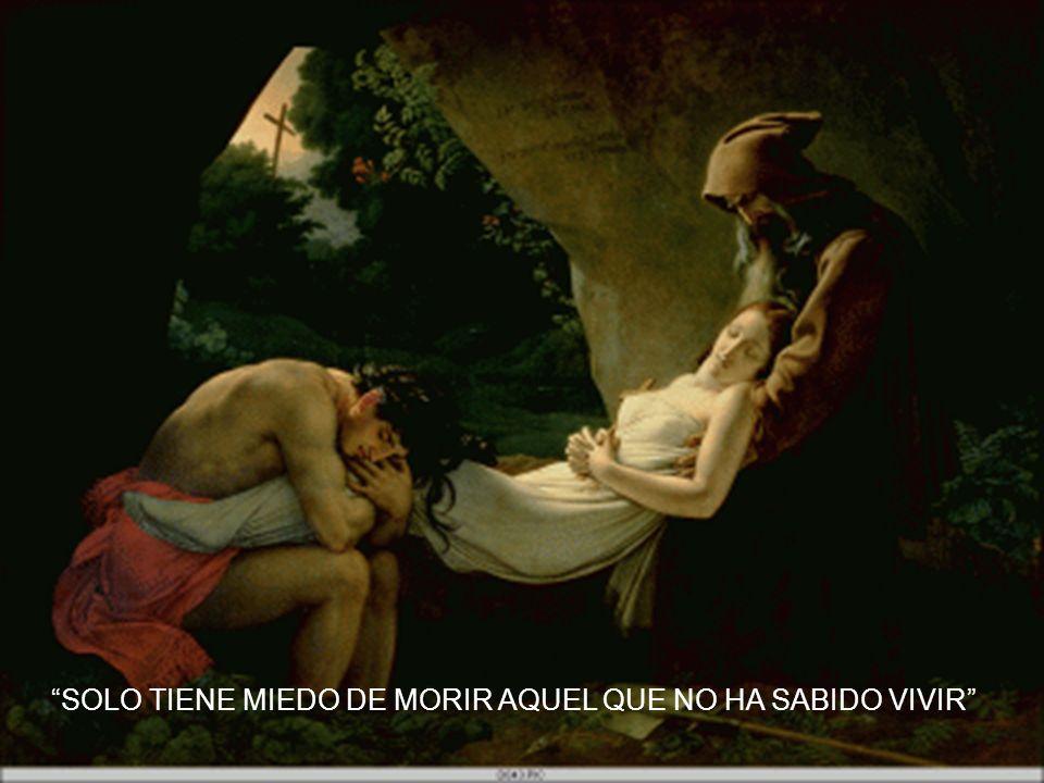 SOLO TIENE MIEDO DE MORIR AQUEL QUE NO HA SABIDO VIVIR
