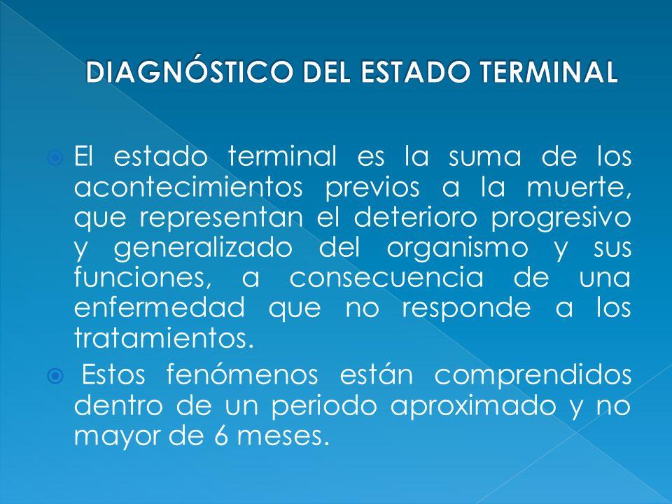 El estado terminal es la suma de los acontecimientos previos a la muerte, que representan el deterioro progresivo y generalizado del organismo y sus f