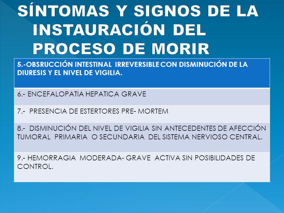 5.-OBSRUCCIÓN INTESTINAL IRREVERSIBLE CON DISMINUCIÓN DE LA DIURESIS Y EL NIVEL DE VIGILIA. 6.- ENCEFALOPATIA HEPATICA GRAVE 7.- PRESENCIA DE ESTERTOR