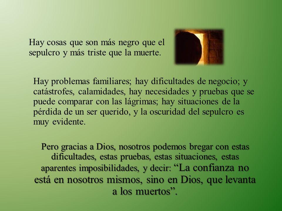 Hay problemas familiares; hay dificultades de negocio; y catástrofes, calamidades, hay necesidades y pruebas que se puede comparar con las lágrimas; h