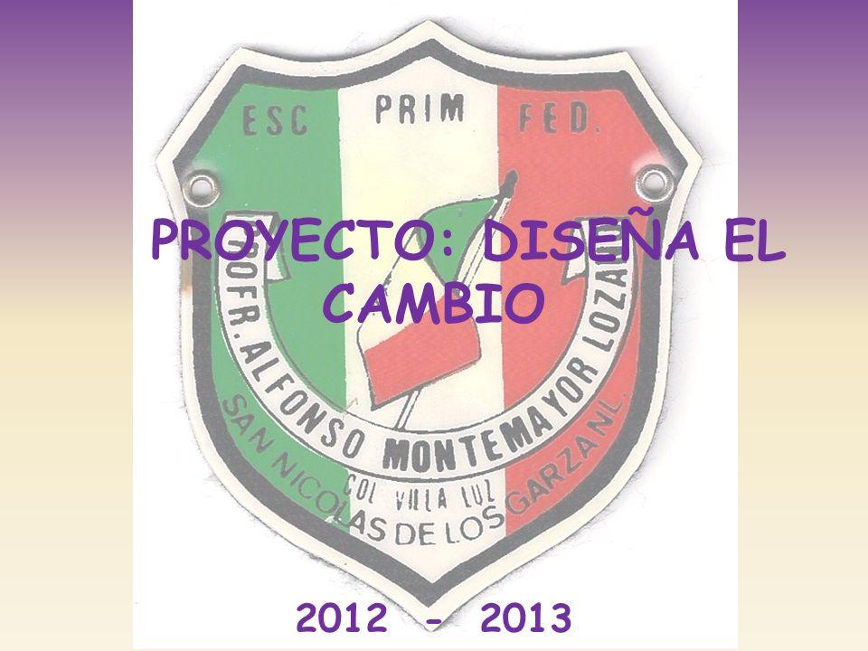 PROYECTO: DISEÑA EL CAMBIO 2012 - 2013