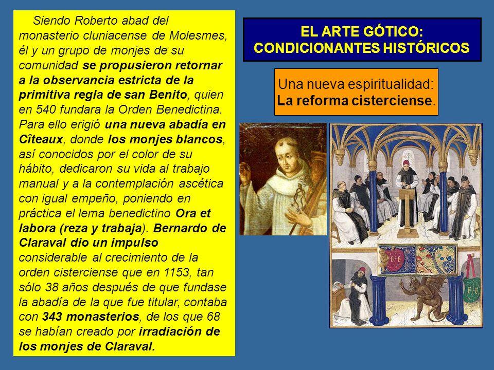 EL ARTE GÓTICO: CONDICIONANTES HISTÓRICOS Una nueva espiritualidad: La reforma cisterciense. Siendo Roberto abad del monasterio cluniacense de Molesme