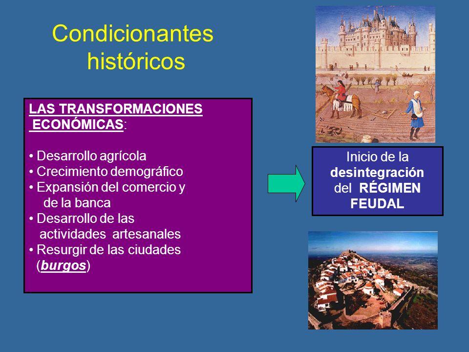 Condicionantes históricos LAS TRANSFORMACIONES ECONÓMICAS: Desarrollo agrícola Crecimiento demográfico Expansión del comercio y de la banca Desarrollo