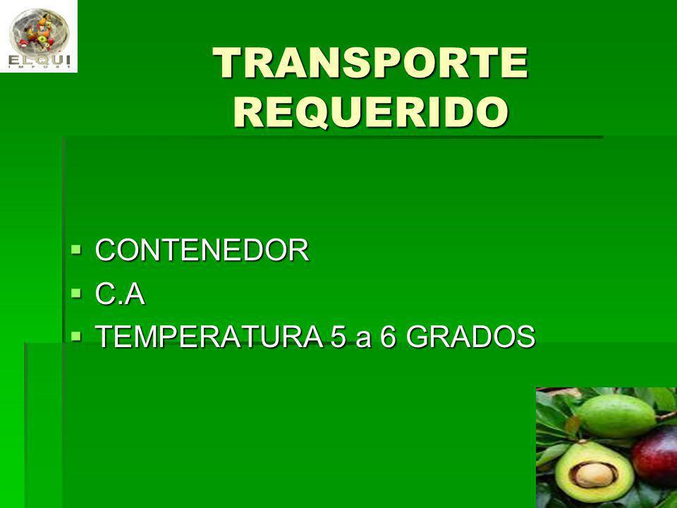 TRANSPORTE REQUERIDO CONTENEDOR CONTENEDOR C.A C.A TEMPERATURA 5 a 6 GRADOS TEMPERATURA 5 a 6 GRADOS