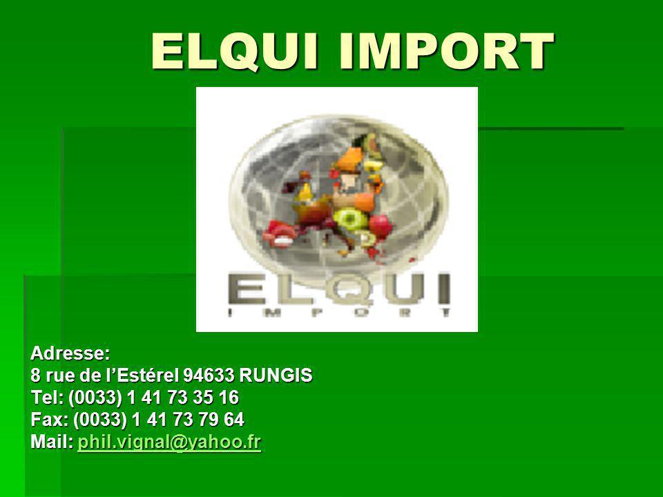 ELQUI IMPORT Adresse: 8 rue de lEstérel 94633 RUNGIS Tel: (0033) 1 41 73 35 16 Fax: (0033) 1 41 73 79 64 Mail: phil.vignal@yahoo.fr phil.vignal@yahoo.