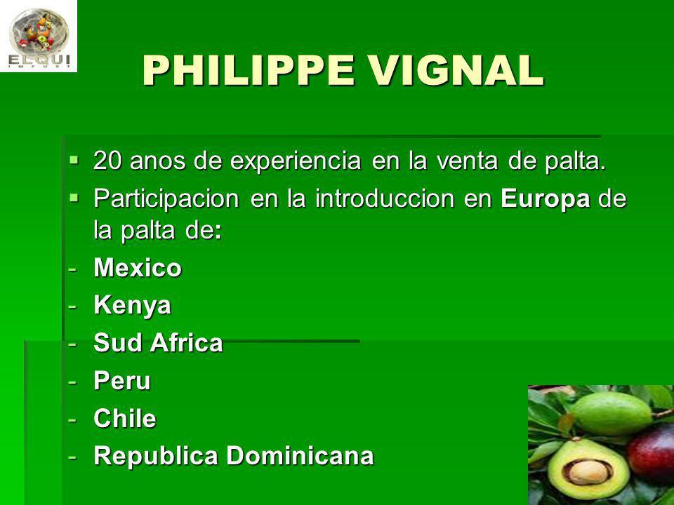PHILIPPE VIGNAL 20 anos de experiencia en la venta de palta. 20 anos de experiencia en la venta de palta. Participacion en la introduccion en Europa d