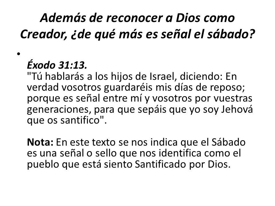 Además de reconocer a Dios como Creador, ¿de qué más es señal el sábado? Éxodo 31:13.