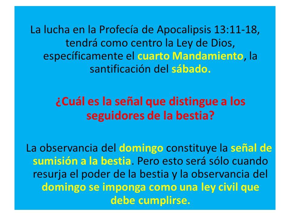 La lucha en la Profecía de Apocalipsis 13:11-18, tendrá como centro la Ley de Dios, específicamente el cuarto Mandamiento, la santificación del sábado