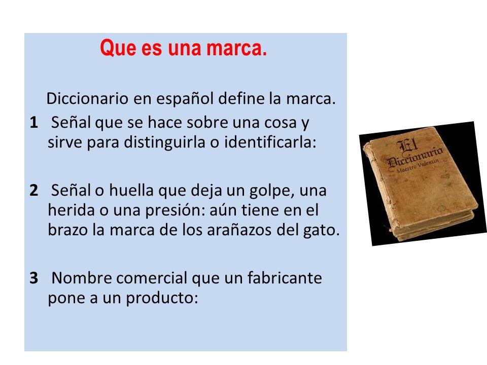 Que es una marca. Diccionario en español define la marca. 1 Señal que se hace sobre una cosa y sirve para distinguirla o identificarla: 2 Señal o huel