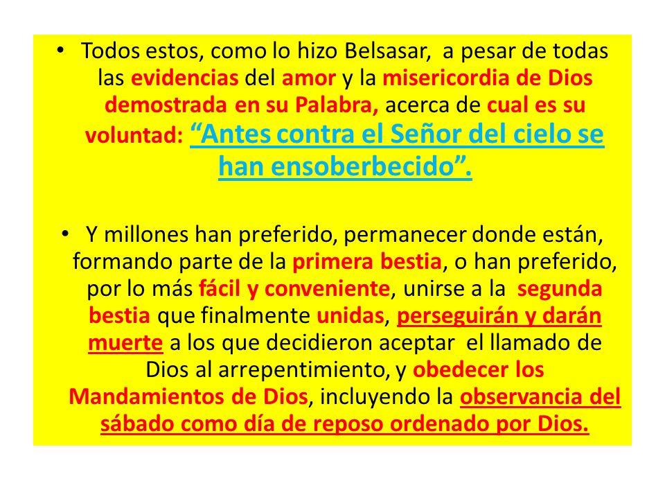 Todos estos, como lo hizo Belsasar, a pesar de todas las evidencias del amor y la misericordia de Dios demostrada en su Palabra, acerca de cual es su