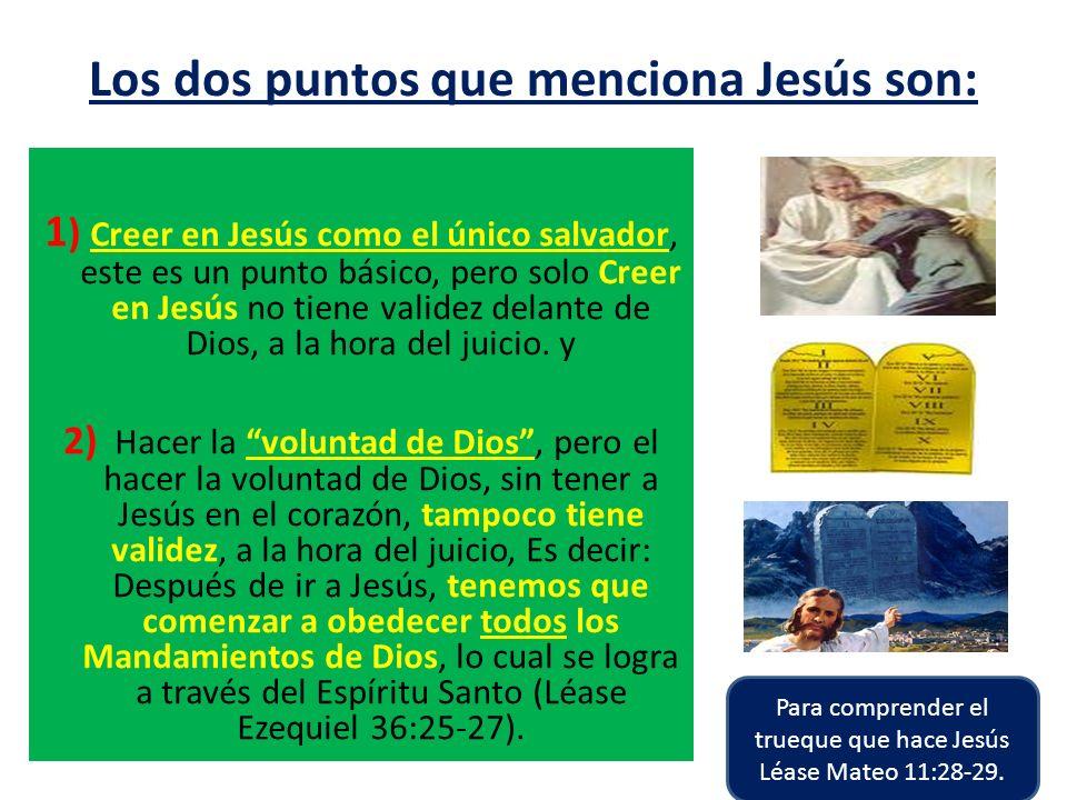 Los dos puntos que menciona Jesús son: 1 ) Creer en Jesús como el único salvador, este es un punto básico, pero solo Creer en Jesús no tiene validez d