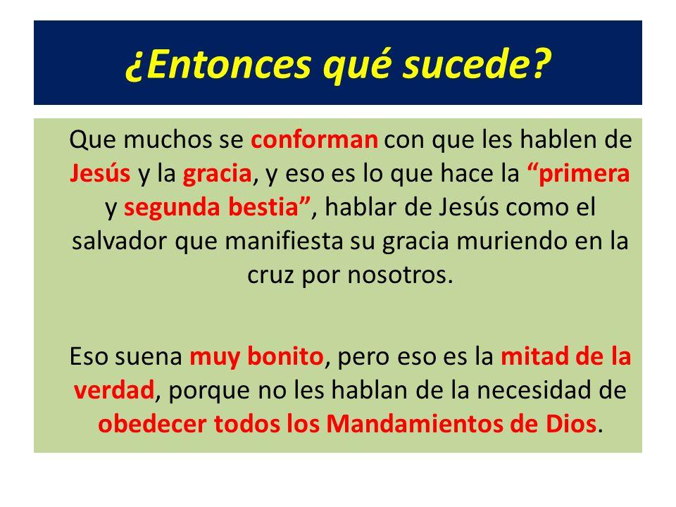 ¿Entonces qué sucede? Que muchos se conforman con que les hablen de Jesús y la gracia, y eso es lo que hace la primera y segunda bestia, hablar de Jes