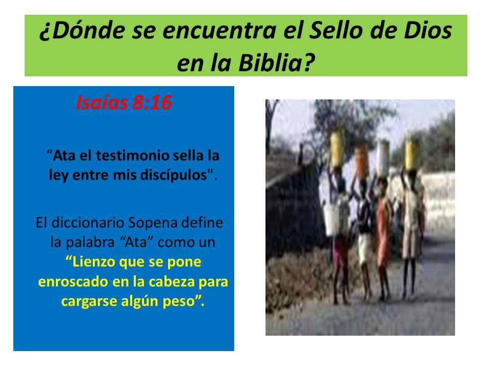 ¿Dónde se encuentra el Sello de Dios en la Biblia? Isaías 8:16 Ata el testimonio sella la ley entre mis discípulos