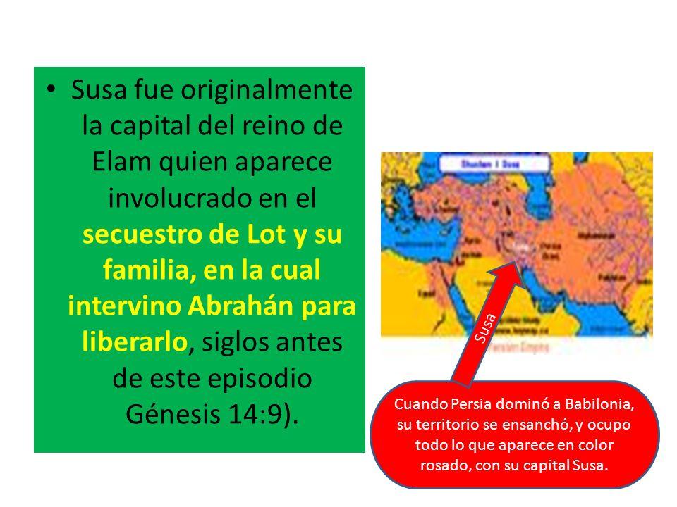 Susa fue originalmente la capital del reino de Elam quien aparece involucrado en el secuestro de Lot y su familia, en la cual intervino Abrahán para l