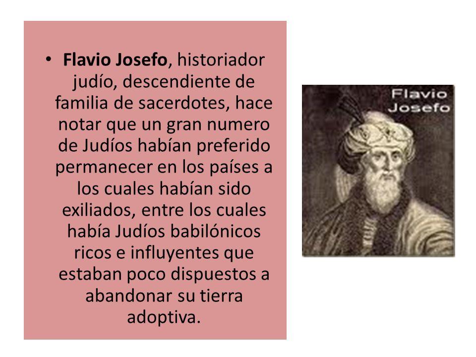 Flavio Josefo, historiador judío, descendiente de familia de sacerdotes, hace notar que un gran numero de Judíos habían preferido permanecer en los pa