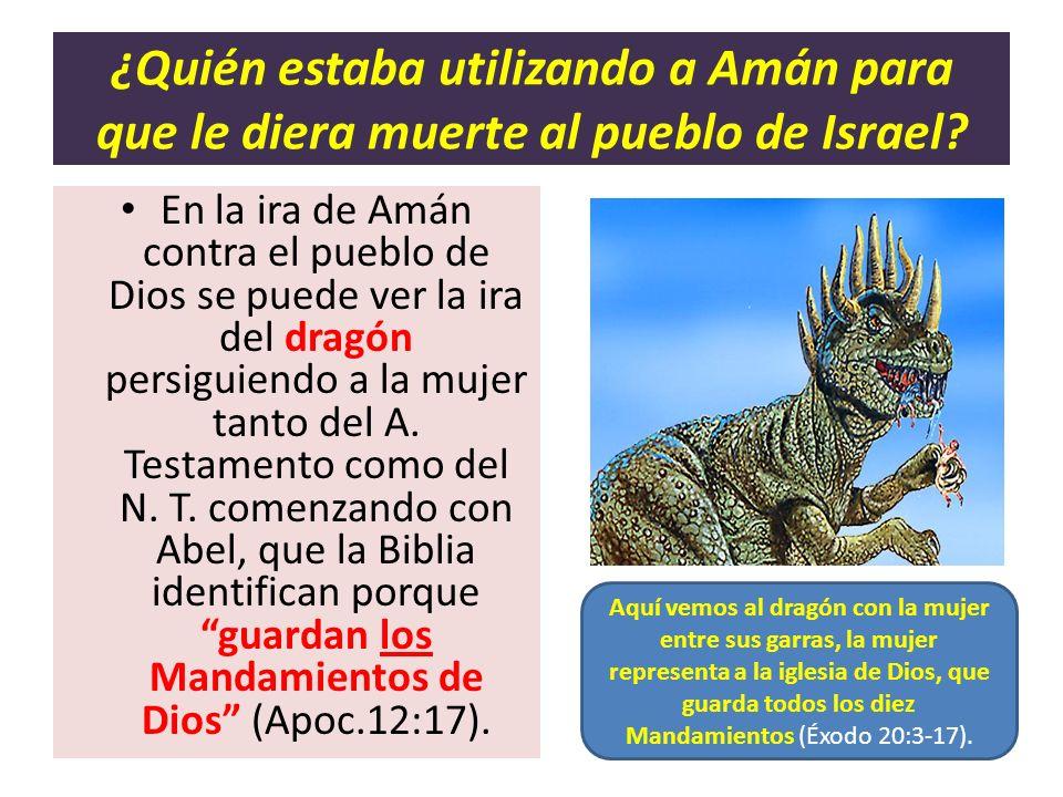 ¿Quién estaba utilizando a Amán para que le diera muerte al pueblo de Israel? En la ira de Amán contra el pueblo de Dios se puede ver la ira del dragó