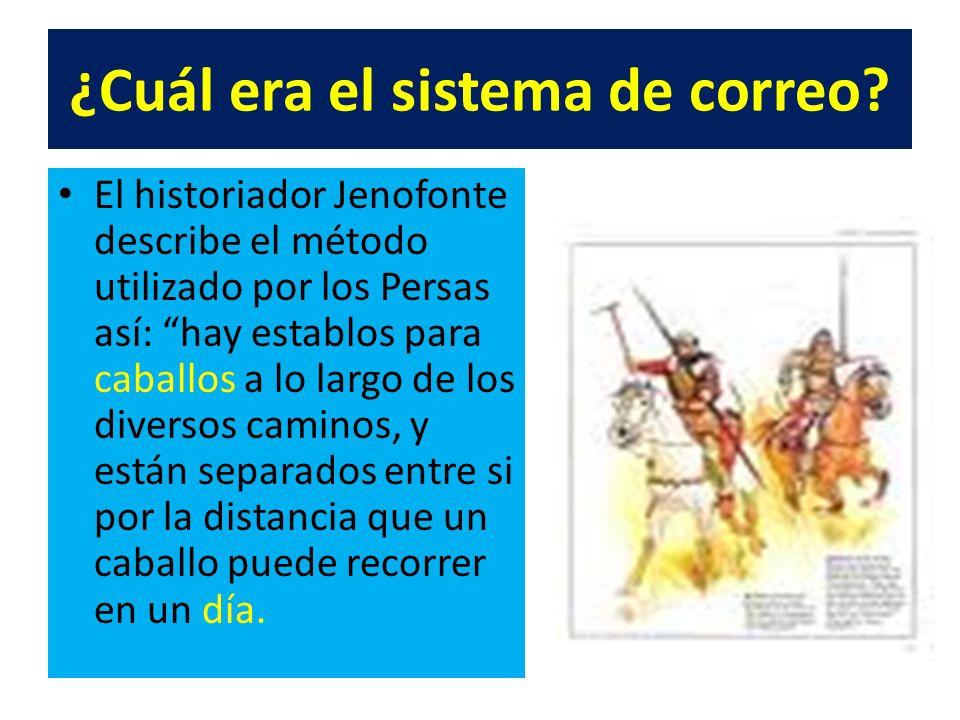 ¿Cuál era el sistema de correo? El historiador Jenofonte describe el método utilizado por los Persas así: hay establos para caballos a lo largo de los