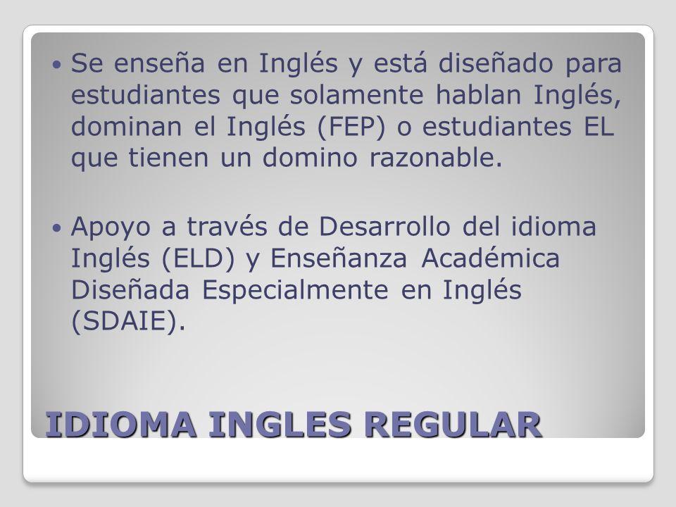IDIOMA INGLES REGULAR Se enseña en Inglés y está diseñado para estudiantes que solamente hablan Inglés, dominan el Inglés (FEP) o estudiantes EL que tienen un domino razonable.