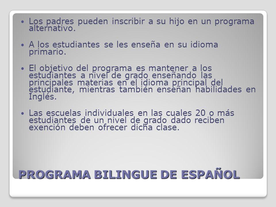 PROGRAMA BILINGUE DE ESPAÑOL Los padres pueden inscribir a su hijo en un programa alternativo.