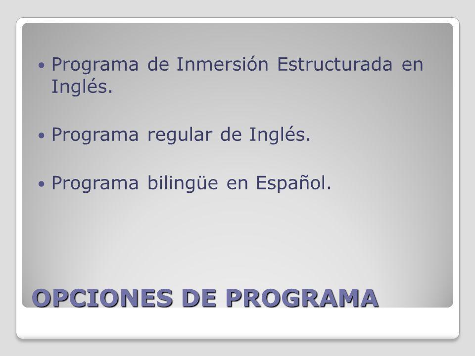 OPCIONES DE PROGRAMA Programa de Inmersión Estructurada en Inglés.