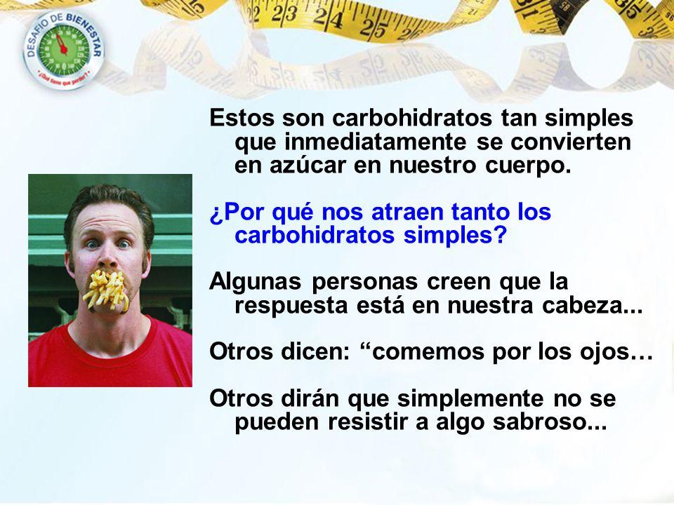 Estos son carbohidratos tan simples que inmediatamente se convierten en azúcar en nuestro cuerpo. ¿Por qué nos atraen tanto los carbohidratos simples?