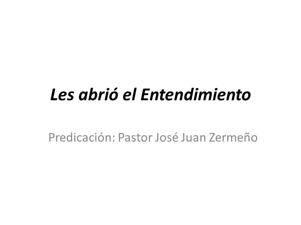 Les abrió el Entendimiento Predicación: Pastor José Juan Zermeño