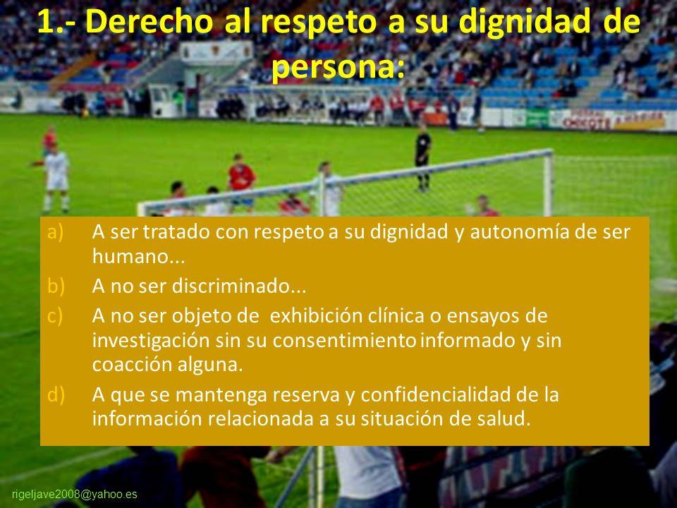 rigeljave2008@yahoo.es 1.- Derecho al respeto a su dignidad de persona: a)A ser tratado con respeto a su dignidad y autonomía de ser humano...