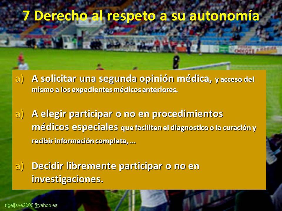 rigeljave2008@yahoo.es 7 Derecho al respeto a su autonomía a)A solicitar una segunda opinión médica, y acceso del mismo a los expedientes médicos anteriores.