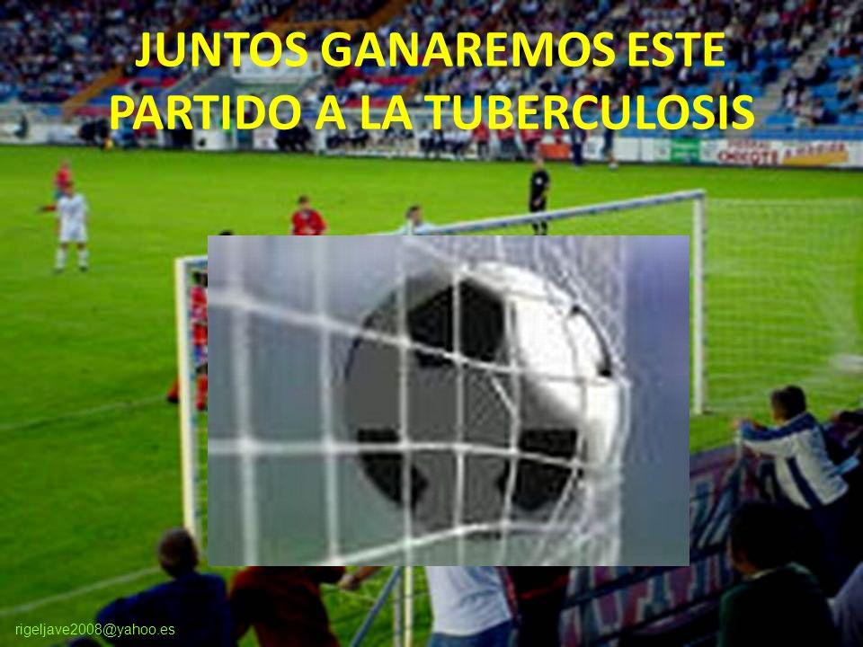 rigeljave2008@yahoo.es JUNTOS GANAREMOS ESTE PARTIDO A LA TUBERCULOSIS