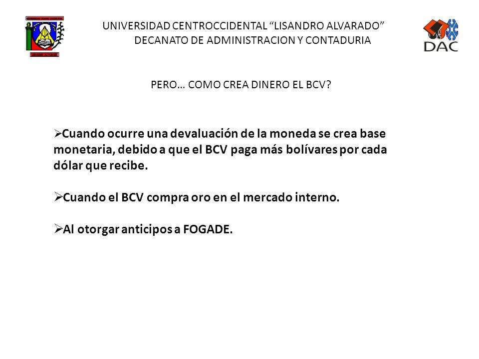 UNIVERSIDAD CENTROCCIDENTAL LISANDRO ALVARADO DECANATO DE ADMINISTRACION Y CONTADURIA PERO… COMO CREA DINERO EL BCV? A través de lo que se conoce como