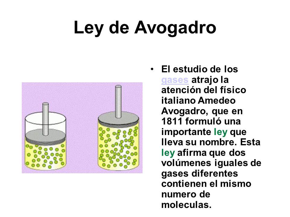 Ley de Avogadro El estudio de los gases atrajo la atención del físico italiano Amedeo Avogadro, que en 1811 formuló una importante ley que lleva su nombre.