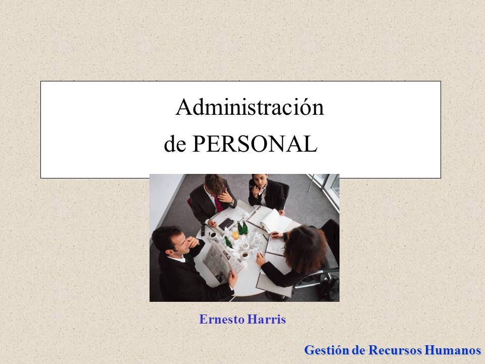 Gestión de Recursos Humanos Administración de PERSONAL Ernesto Harris