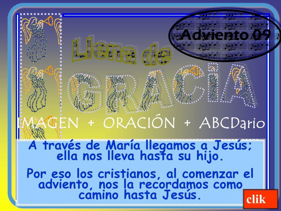 A través de María llegamos a Jesús; ella nos lleva hasta su hijo.